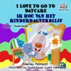 I Love To Go To Daycare Ik Hou Van Het Kinderdagverblijf Dutch Kids Books