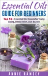 Essential Oils Guide For Beginners Top 50 Essential Oils Recipes For  Young Living Stress Relief Skin Beauty