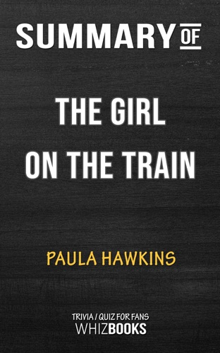 Whiz Books - Summary of The Girl on the Train For Fans by Paula Hawkins  Trivia/Quiz for Fans