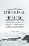 Unveiling Emotional Healing From Matthew Acts Of The Apostles 1Corinthians Ephesians 1Thessalonians 2Timothy And Revelation