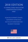 Balancing Authority Control Inadvertent Interchange And Facility Interconnection Reliability Standards US Federal Energy Regulatory Commission Regulation FERC 2018 Edition
