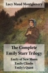 The Complete Emily Starr Trilogy Emily Of New Moon  Emily Climbs  Emilys Quest