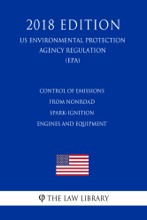 Control of Emissions From Nonroad Spark-Ignition Engines and Equipment (US Environmental Protection Agency Regulation) (EPA) (2018 Edition)