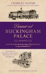 Dinner At Buckingham Palace - Secrets  Recipes From The Reign Of Queen Victoria To Queen Elizabeth II