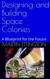 Designing And Building Space Colonies A Blueprint For The Future