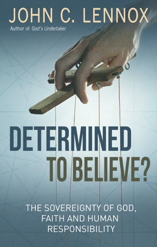 John C. Lennox - Determined to Believe