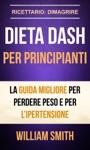 Dieta Dash Per Principianti La Guida Migliore Per Perdere Peso E Per Lipertensione Ricettario Dimagrire