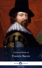 Delphi Collected Works Of Francis Bacon (Illustrated)