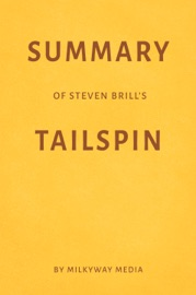 SUMMARY OF STEVEN BRILL'S TAILSPIN BY MILKYWAY MEDIA