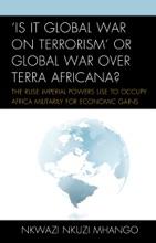'Is It Global War On Terrorism' Or Global War Over Terra Africana?