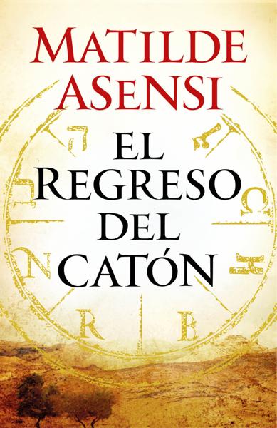 El regreso del Catón by Matilde Asensi