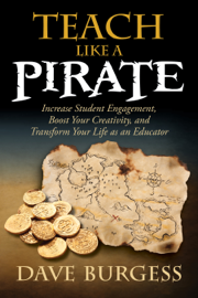 Teach Like A PIRATE: Increase Student Engagement, Boost Your Creativity, and Transform Your Life as an Educator book