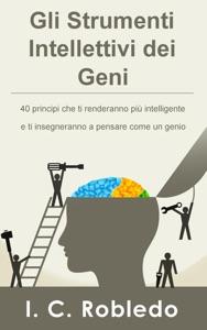 Gli Strumenti Intellettivi dei Geni: 40 principi che ti renderanno più intelligente e ti insegneranno a pensare come un genio Book Cover