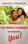 The Perfect Husband For Your Wife - You