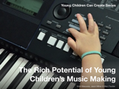 The Rich Potential of Young Children's Music Making