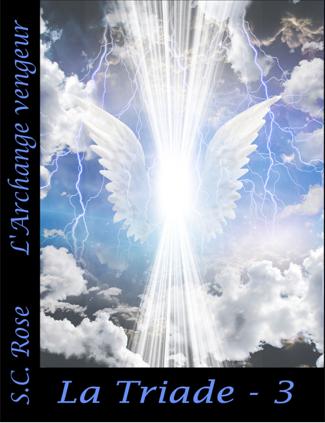 La Triade, tome 3: L'Archange vengeur - S.C. Rose