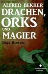 Drachen Orks Und Magier Drei Fantasy Romane In Einem Band
