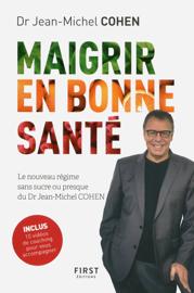 Maigrir en bonne santé - le nouveau régime du Dr Jean-Michel Cohen