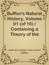 Buffons Natural History Volume 01 Of 10  Containing A Theory Of The Earth A General History Of Man Of The Brute Creation And Of Vegetables Mineral C C