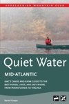 Quiet Water Mid-Atlantic AMCs Canoe And Kayak Guide To The Best Ponds Lakes And Easy Rivers From Pennsylvania To Virginia