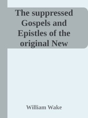 Download and Read Online The suppressed Gospels and Epistles of the original New Testament of Jesus the Christ, Volume 3, Infancy of Jesus Christ