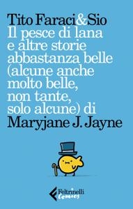 Il pesce di lana e altre storie abbastanza belle (alcune anche molto belle, non tante, solo alcune) di Maryjane J. Jayne Copertina del libro