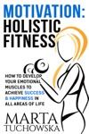 Motivation Holistic Fitness How To Develop Your Emotional Muscles To Achieve Success  Happiness In All Areas Of Life