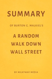 Summary of Burton G. Malkiel's A Random Walk Down Wall Street by Milkyway Media