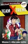 TEAM X-TREME - Mission 1 Alles Oder Nichts