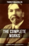 The Complete Works Of Thorstein Veblen Economics Books Business Essays  Political Articles