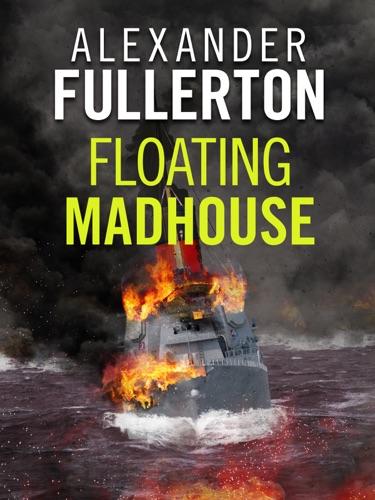Alexander Fullerton - The Floating Madhouse