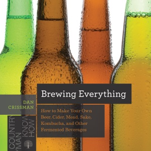 Brewing Everything: How to Make Your Own Beer, Cider, Mead, Sake, Kombucha, and Other Fermented Beverages (Countryman Know How) Book Cover