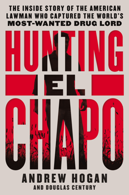Hunting El Chapo - Andrew Hogan & Douglas Century book