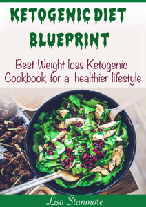 Ketogenic Diet Blueprint: Best Weight Loss Ketogenic Cookbook for a Healthier Lifestyle ebook