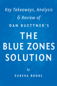The Blue Zones Solution: by Dan Buettner  Key Takeaways, Analysis & Review