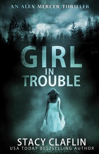 Girl in Trouble - Stacy Claflin - Stacy Claflin