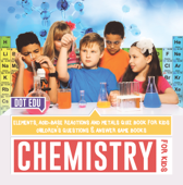 Chemistry for Kids  Elements, Acid-Base Reactions and Metals Quiz Book for Kids  Children's Questions & Answer Game Books