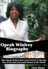 Oprah Winfrey Biography: How Oprah Winfrey Rose From Poverty To Become One of the Most Successful Women in the World?