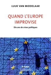 Quand l'Europe improvise. Dix ans de crises politiques