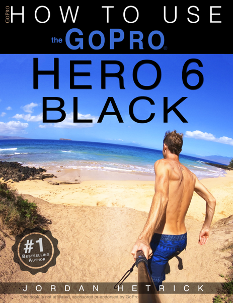 GoPro Hero 6 Black: How To Use The GoPro Hero 6 Black