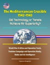 The Mediterranean Crucible 1942-1943 Did Technology Or Tenets Achieve Air Superiority World War II Africa And Operation Torch Tunisian Campaign And Operation Husky Radar And Air Intelligence