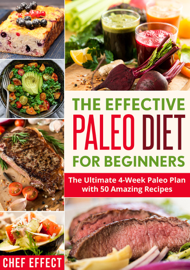 The Effective Paleo Diet for Beginners: The Ultimate 4-Week Paleo Plan with 50 Amazing Recipes book
