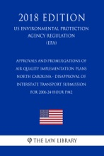 Approvals and Promulgations of Air Quality Implementation Plans - North Carolina - Disapproval of Interstate Transport Submission for 2006 24-hour PM2 (US Environmental Protection Agency Regulation) (EPA) (2018 Edition)