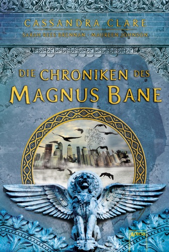 Cassandra Clare, Sarah Rees Brennan & Maureen Johnson - Die Chroniken des Magnus Bane