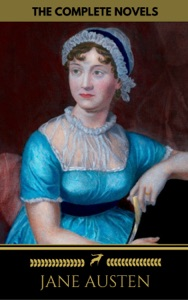 Jane Austen: The Complete Novels + A Biography of the Author (The Greatest Writers of All Time) da Jane Austen