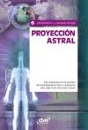 Proyeccin Astral Para Adentrarse En Los Secretos Del Desdoblamiento Fsico Y Prepararse Para Viajar Fuera Del Propio Cuerpo