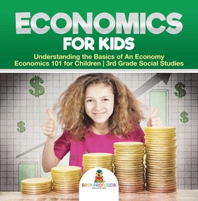 Economics for Kids - Understanding the Basics of An Economy  Economics 101 for Children  3rd Grade Social Studies