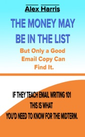 The Money May Be In The List But Only A Good Email Copy Can Find It If They Teach Email Writing 101 This Is What You D Need To Know For The Midterm