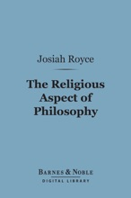 The Religious Aspect of Philosophy (Barnes & Noble Digital Library)
