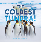 The Coldest Tundra!  Arctic & Antarctica Animal Wildlife  Children's Polar Regions Books